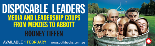 Image. Advertisement: Disposable Leaders: Media and Leadership Coups from Menzies to Abbott by Rodney Tiffen