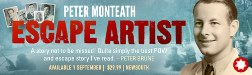 Image. Advertisement: Peter Monteath. Escape Artist. 'A story not to be missed! Quite simply the best POW and escape story I've read.'--Peter Brune