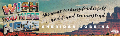 Image. Advertisement: Wish You Were Here. She went looking for herself ... and found love instead. Seridan Jobbins.