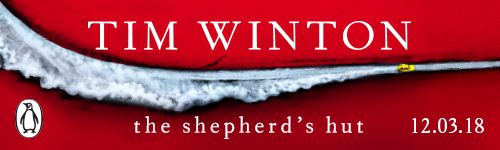 Image. Advertisement: Tim Winton. The Shepherd's Hut. 12.03.18