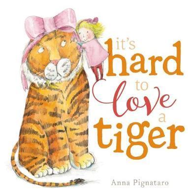 it s hard to love a tiger anna pignataro scholastic books publishing. Black Bedroom Furniture Sets. Home Design Ideas